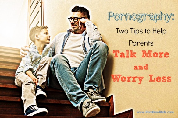 Pornography Two Tips Talk More Worry Less